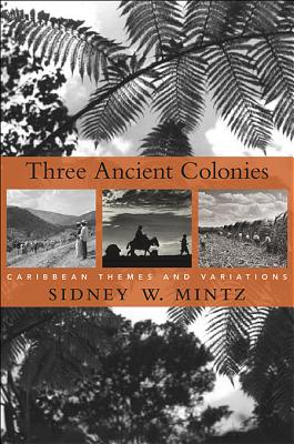 Three Ancient Colonies By Mintz, Sidney W.