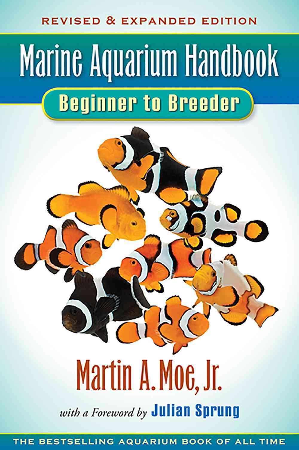 Marine Aquarium Handbook By Moe, Martin A., Jr./ Sprung, Julian (FRW)/ Wittenrich, Matthew L. (PHT)
